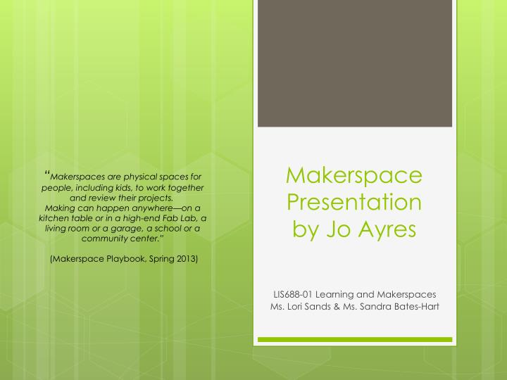 Makerspace presentation by jo ayres