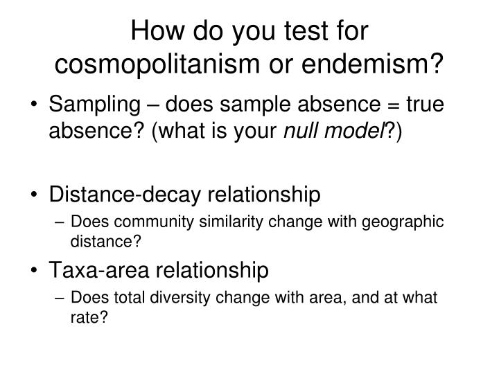How do you test for cosmopolitanism or endemism?