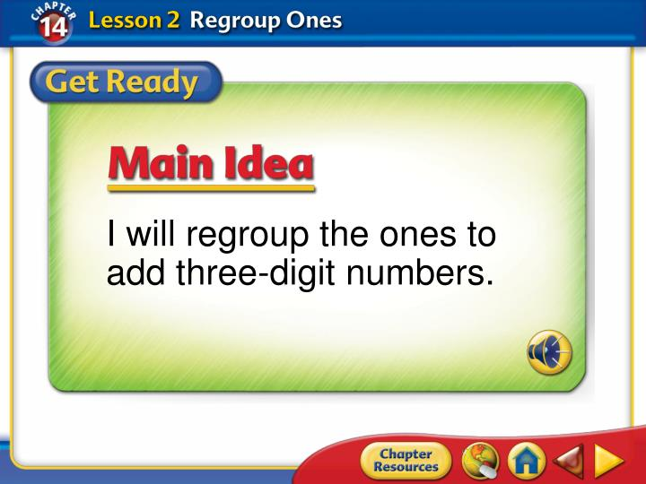 I will regroup the ones to add three-digit numbers.