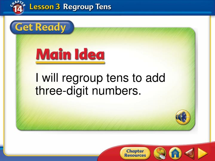 I will regroup tens to add three-digit numbers.