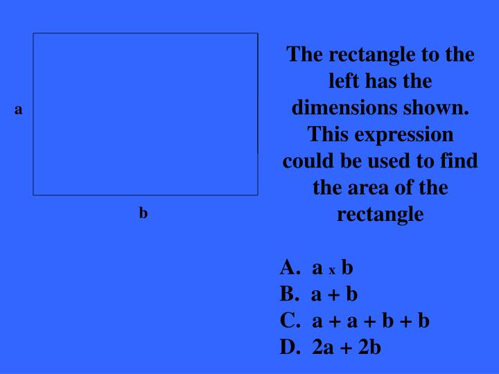 The rectangle to the left has the dimensions shown.  This expression could be used to find the area of the rectangle