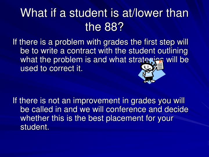 What if a student is at/lower than the 88?