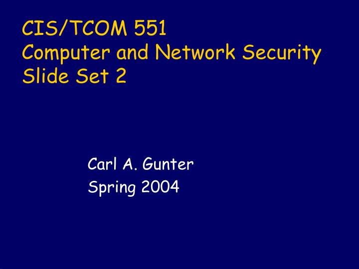 Cis tcom 551 computer and network security slide set 2