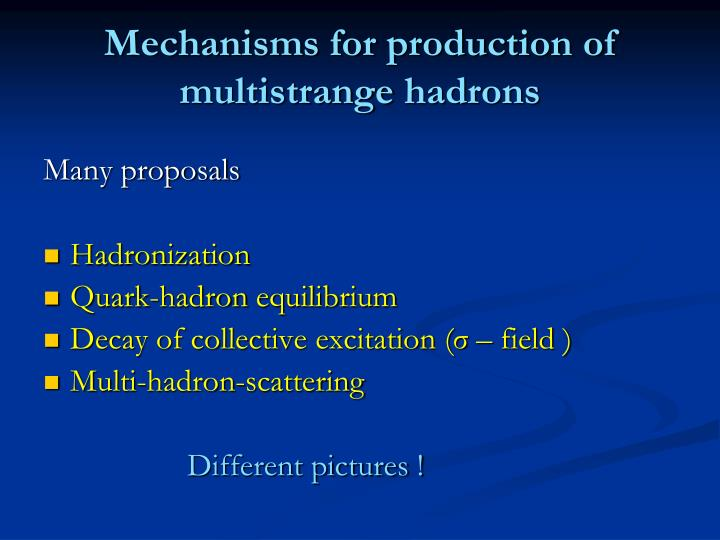 Mechanisms for production of