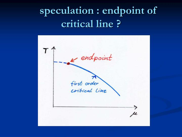 speculation : endpoint of critical line ?