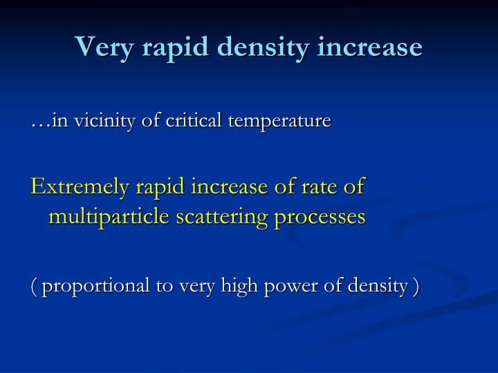 Very rapid density increase