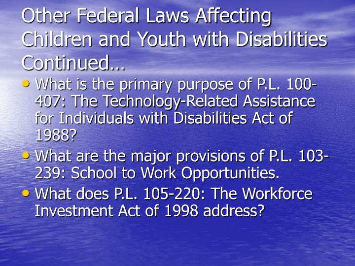 Other Federal Laws Affecting Children and Youth with Disabilities Continued…