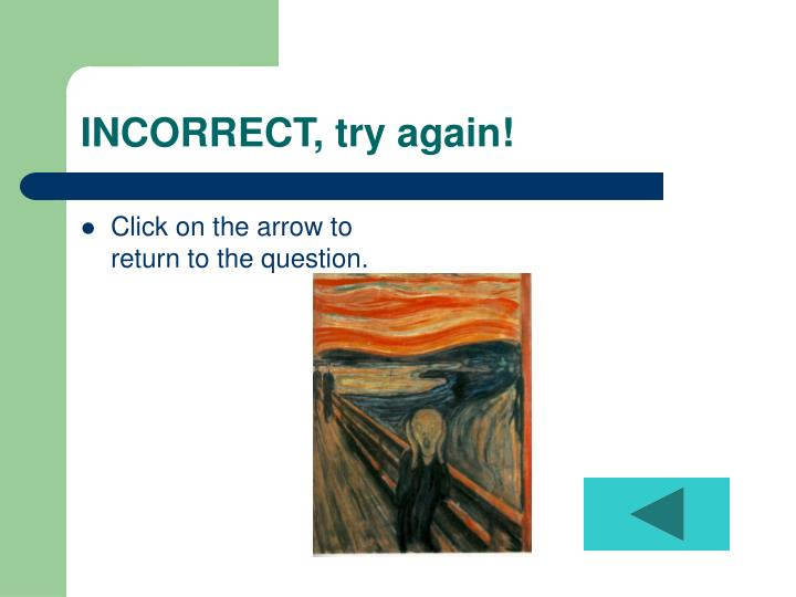 INCORRECT, try again!