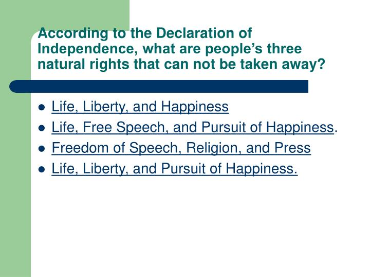 According to the Declaration of Independence, what are people's three natural rights that can not be taken away?