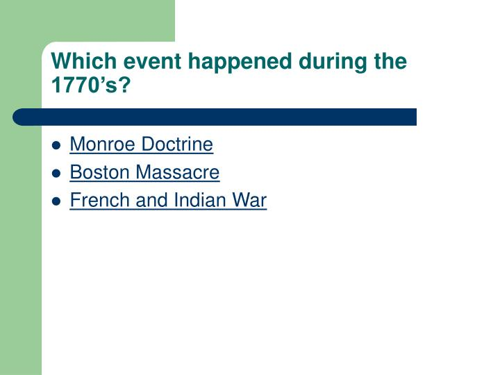 Which event happened during the 1770's?