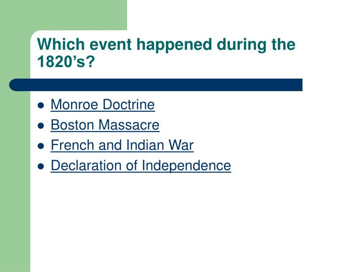 Which event happened during the 1820's?