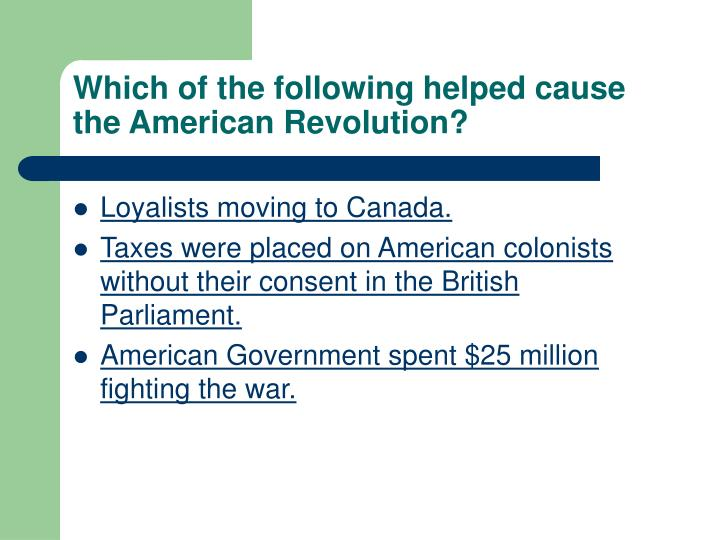 Which of the following helped cause the American Revolution?