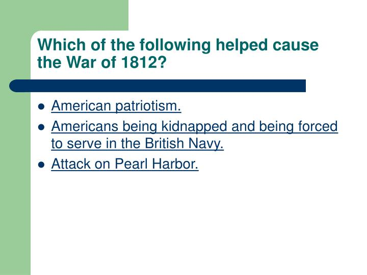 Which of the following helped cause the War of 1812?