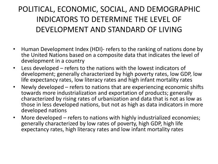 POLITICAL, ECONOMIC, SOCIAL, AND DEMOGRAPHIC INDICATORS TO DETERMINE THE LEVEL OF DEVELOPMENT AND STANDARD OF LIVING