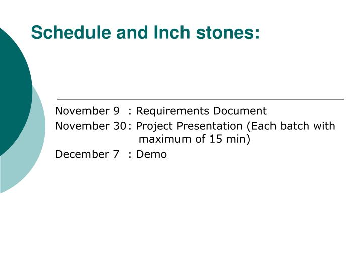 Schedule and Inch stones: