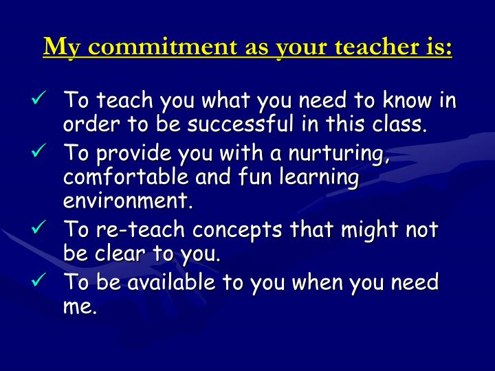 My commitment as your teacher is:
