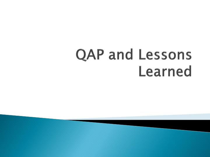 QAP and Lessons Learned