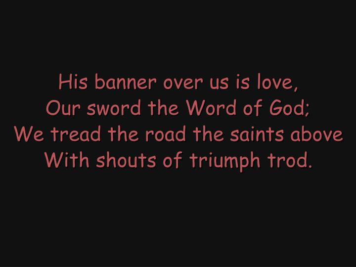 His banner over us is love,
