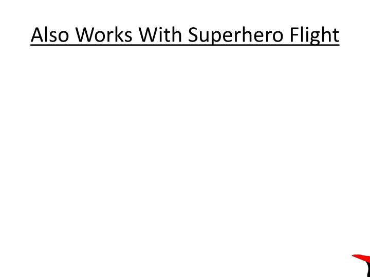 Also Works With Superhero Flight