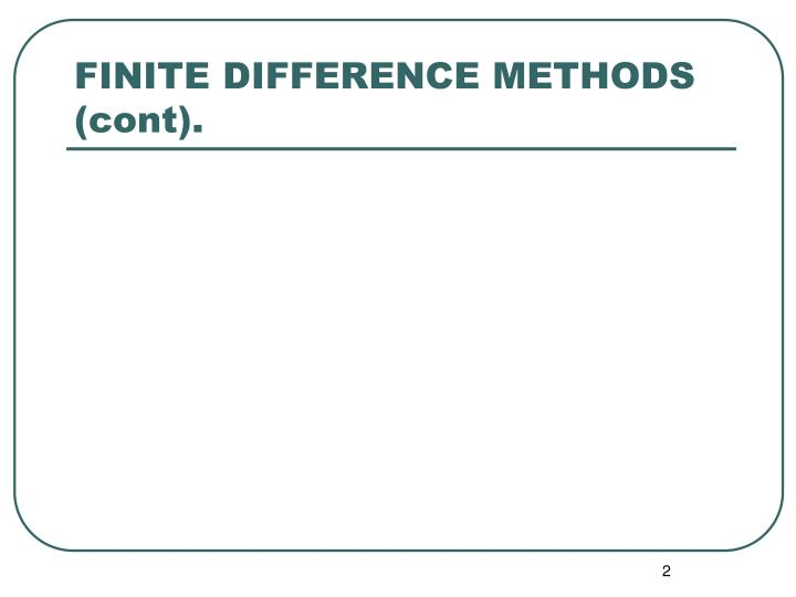 FINITE DIFFERENCE METHODS (cont).