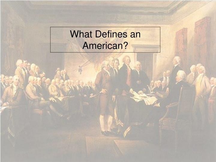 What Defines an American?