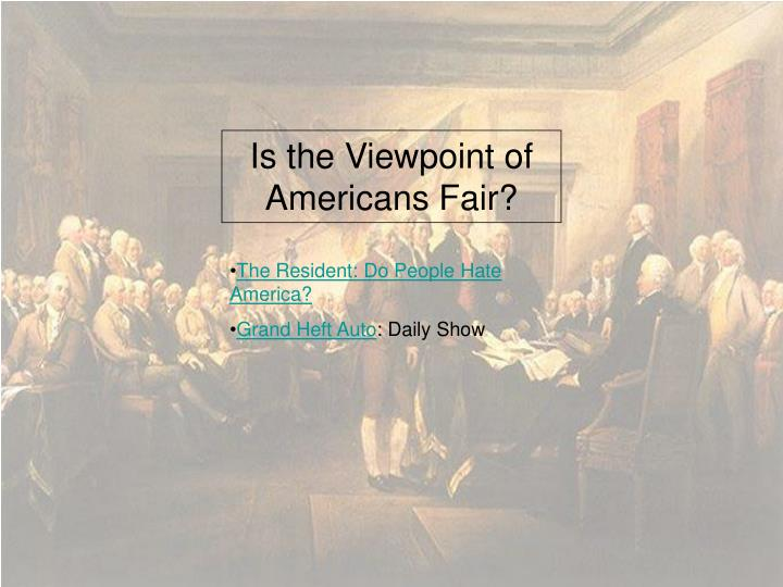 Is the Viewpoint of Americans Fair?