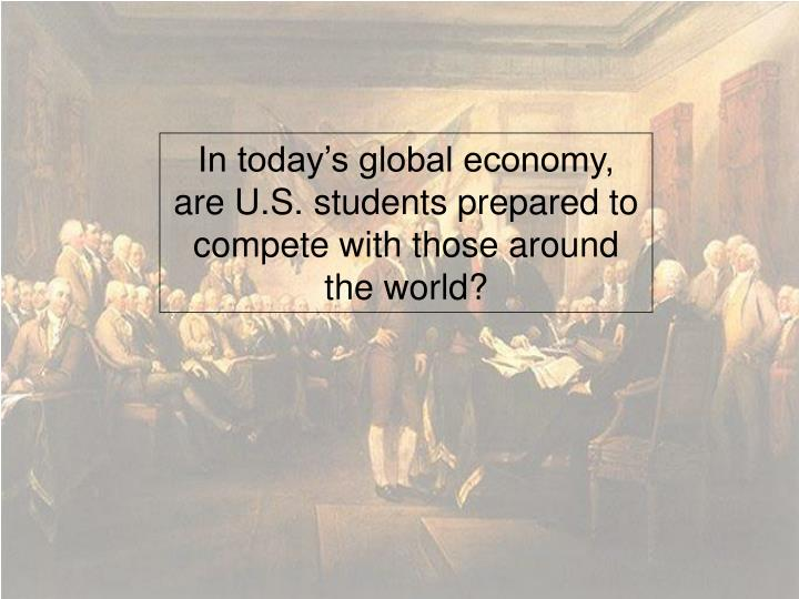 In today's global economy, are U.S. students prepared to compete with those around the world?