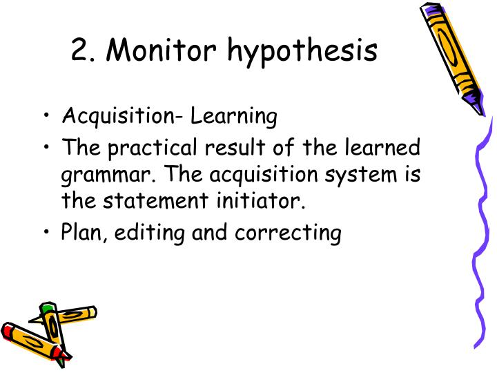 monitor hypothesis Krashen's five main hypotheses on second language acquisition  the acquisition-learning hypothesis the monitor hypothesis the natural order hypothesis the.