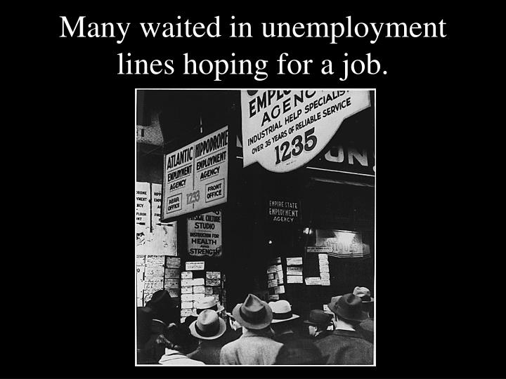 Many waited in unemployment lines hoping for a job.