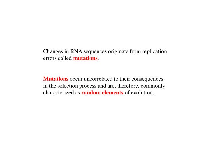 Changes in RNA sequences originate from replication errors called