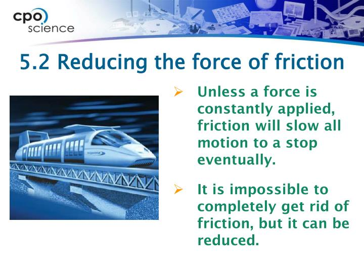 5.2 Reducing the force of friction