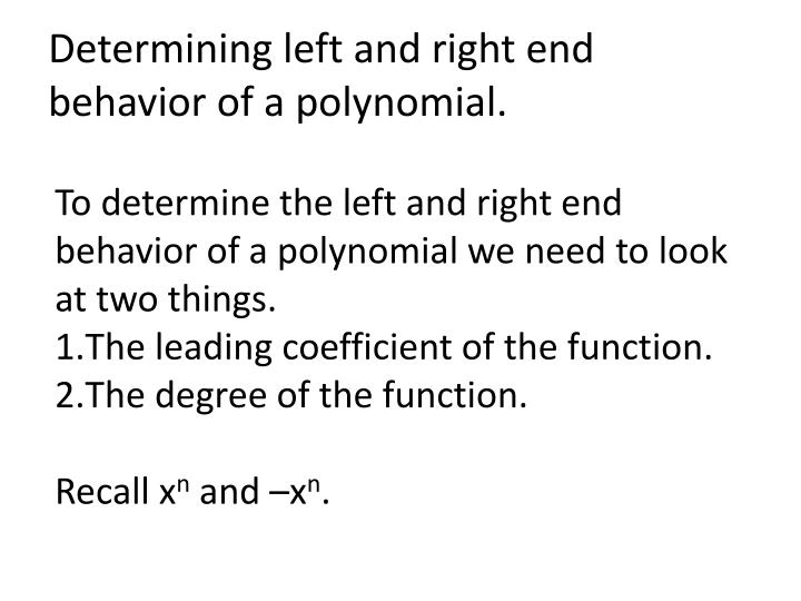 Determining left and right end behavior of a polynomial.