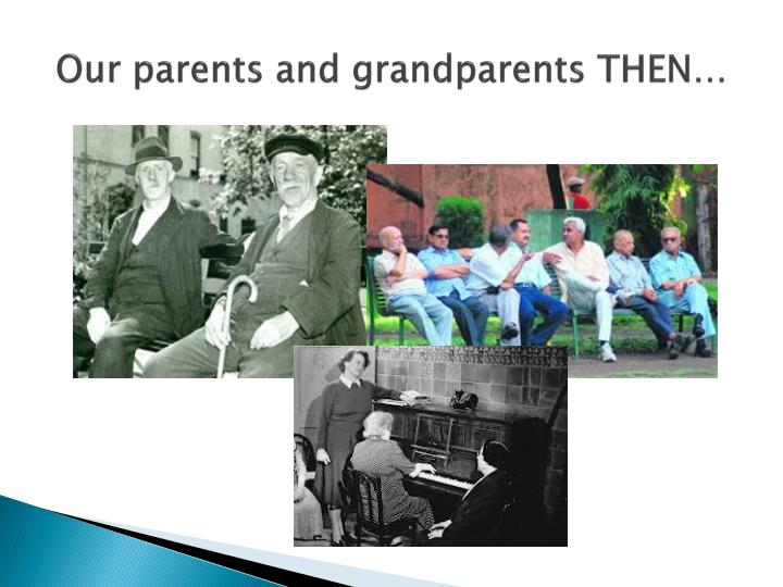 Our parents and grandparents THEN…