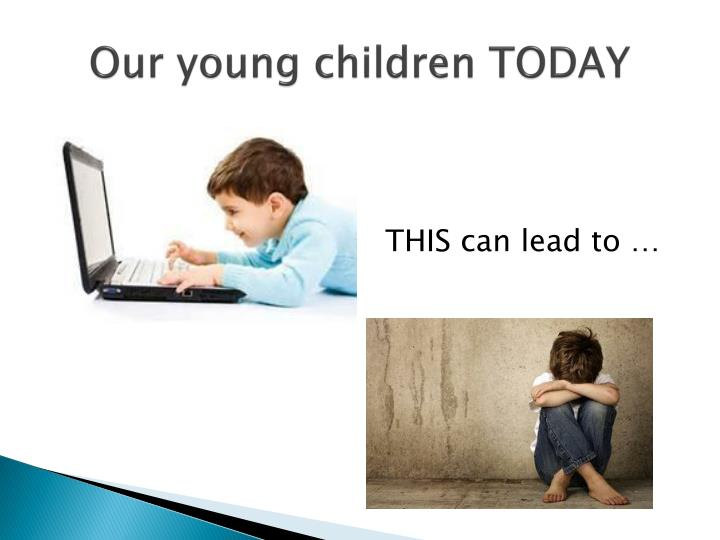 Our young children TODAY