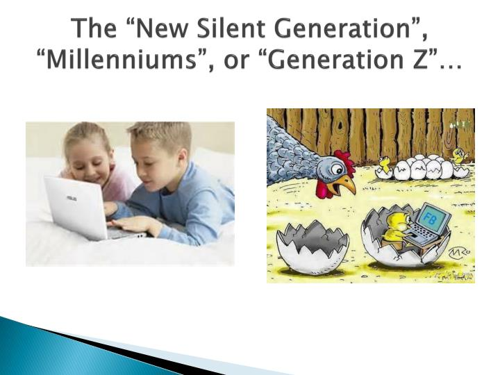 "The ""New Silent Generation"", ""Millenniums"", or ""Generation Z""…"