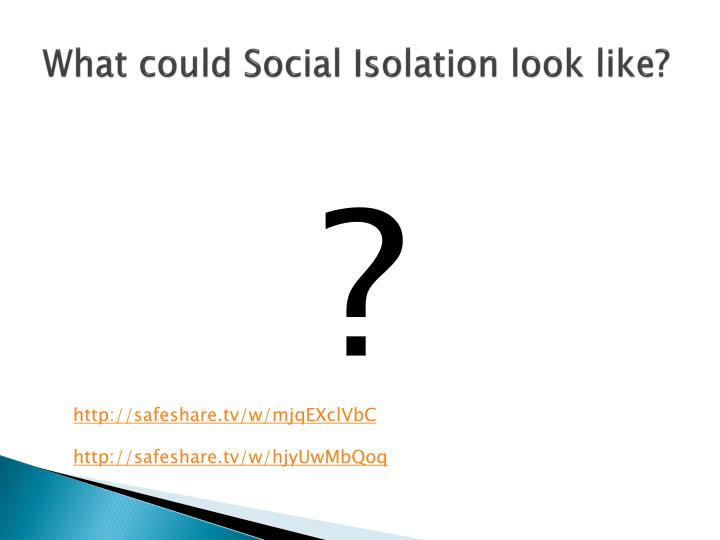 What could Social Isolation look like?