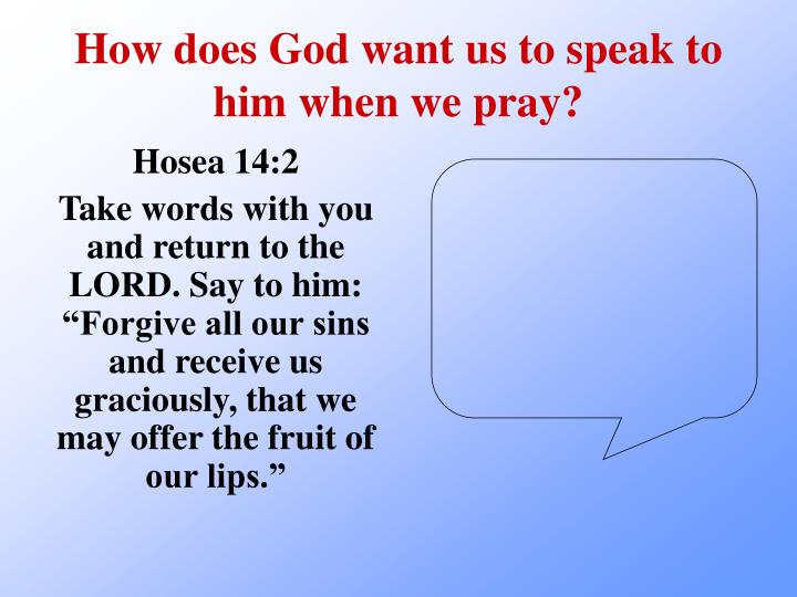 How does God want us to speak to him when we pray?