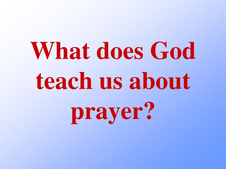 What does God teach us about prayer?