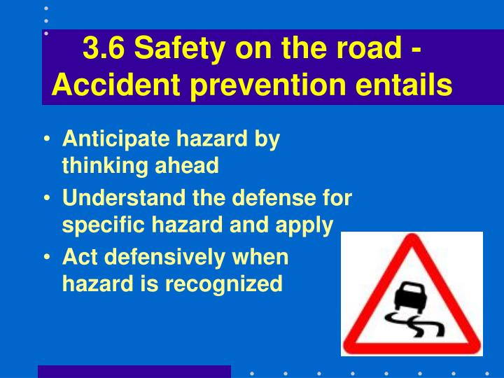 3.6 Safety on the road - Accident prevention entails