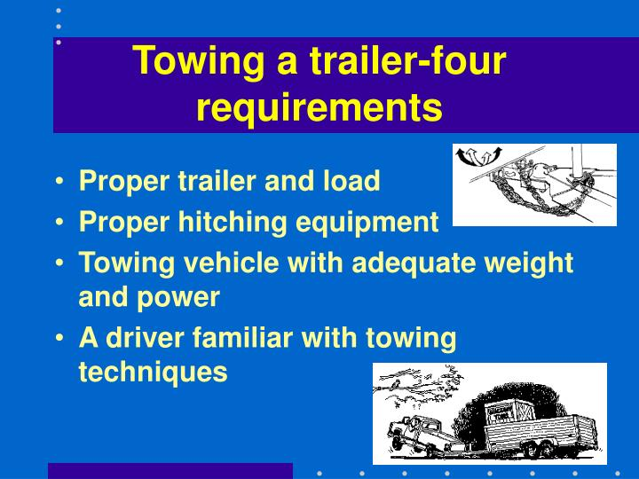 Towing a trailer-four requirements