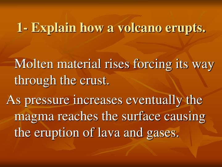 1- Explain how a volcano erupts.