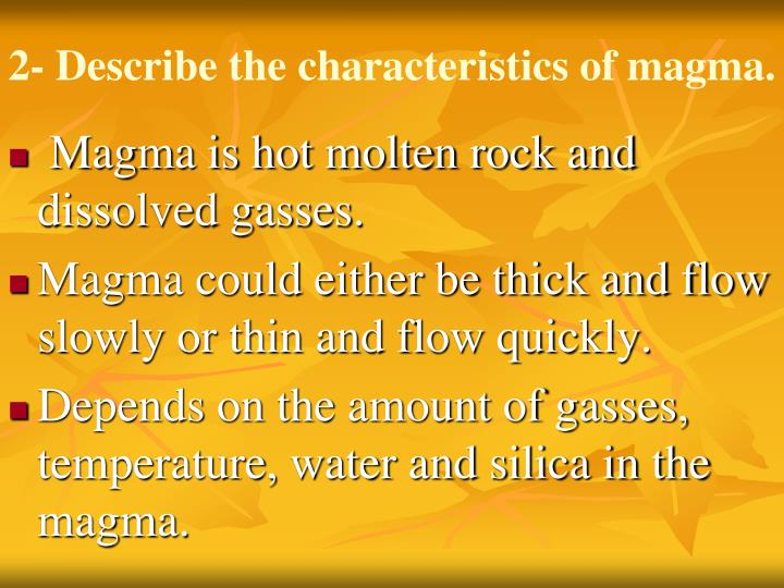 2- Describe the characteristics of magma.