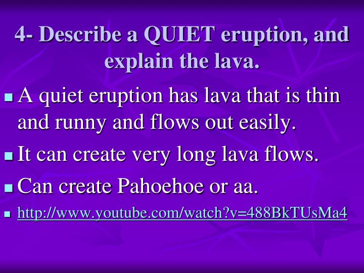 4- Describe a QUIET eruption, and explain the lava.
