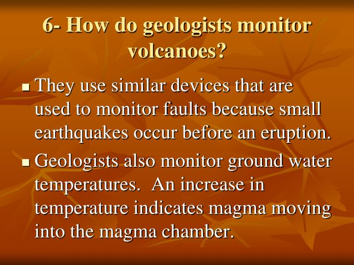 6- How do geologists monitor volcanoes?
