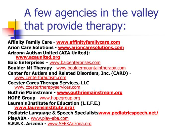 A few agencies in the valley that provide therapy:
