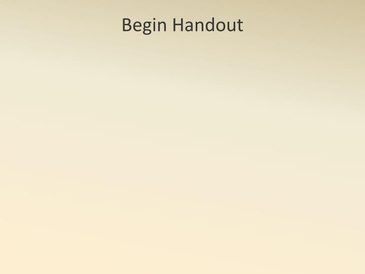 Begin Handout