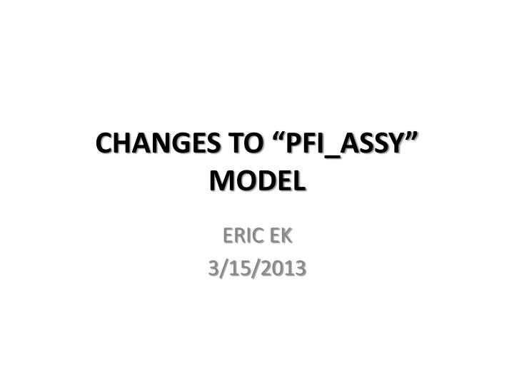 Changes to pfi assy model