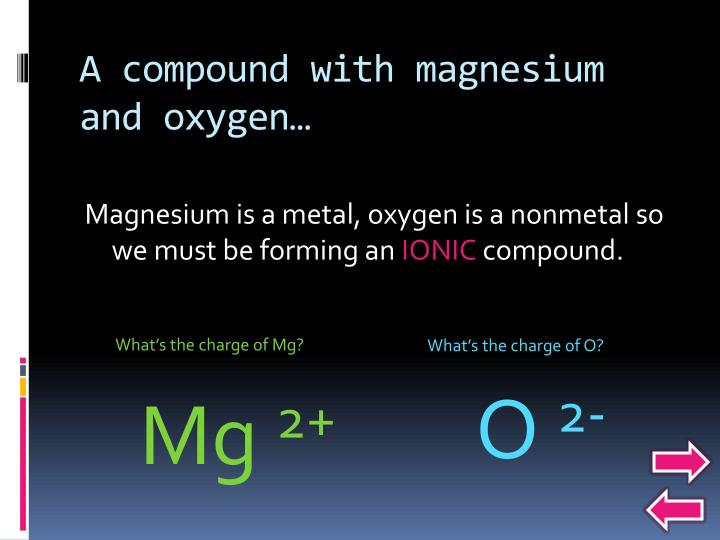 A compound with magnesium and oxygen…