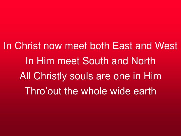 In Christ now meet both East and West