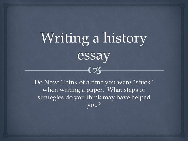 essay writing in history Writing an academic essay means fashioning a coherent set of ideas into an argument because essays are essentially linear—they offer one idea at a time—they must present their ideas in the order that makes most sense to a reader.